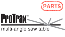 ProTrax Multi-Angle Saw Table Replacement Parts